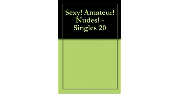 Sexy! Amateur! Nudes! - Singles 20