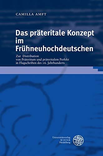 Das Prateritale Konzept Im Fruhneuhochdeutschen: Zur Distribution Von Prateritum Und Prateritalem Perfekt in Flugschriften Des 16. Jahrhunderts