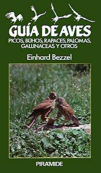 Guía de aves: Picos, búhos, rapaces, palomas, gallináceas y otros Ciencias Del Hombre Y De La Naturaleza: Amazon.es: Bezzel, Einhard: Libros