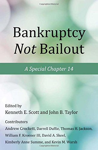Bankruptcy Not Bailout: A Special Chapter 14 (Working Group on Economic Policy) by
