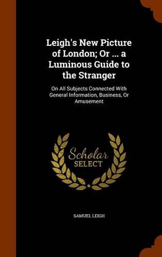 Leigh's New Picture of London; Or ... a Luminous Guide to the Stranger: On All Subjects Connected With General Information, Business, Or Amusement pdf epub