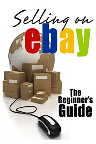 Selling On Ebay The Beginner S Guide For How To Sell On Ebay Patrick Brian 9781499718553 Amazon Com Books