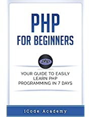 PHP for Beginners: Your Guide to Easily Learn PHP In 7 Days