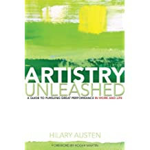 Artistry Unleashed: A Guide to Pursuing Great Performance in Work and Life
