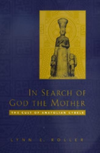 In Search of God the Mother: The Cult of Anatolian Cybele