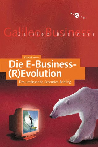 Die E-Business-(R) Evolution: Das umfassende Executive-Briefing