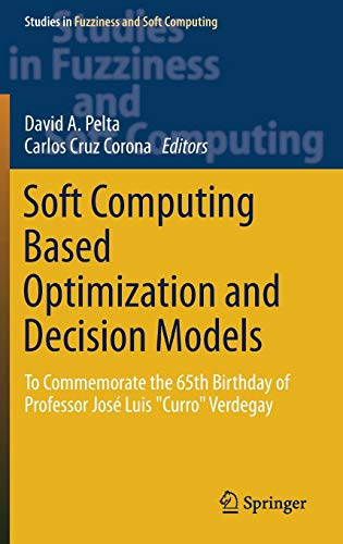 Soft Computing Based Optimization and Decision Models: To Commemorate the 65th Birthday of Professor José Luis