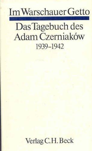 Im Warschauer Getto. Das Tagebuch des Adam Czerniaków. 1939-1942.