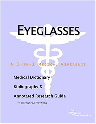 Eyeglasses: A Medical Dictionary, Bibliography, And Annotated Research Guide To Internet References