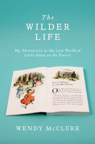 The Wilder Life: My Adventures in the Lost World of Little House on the Prairie ebook
