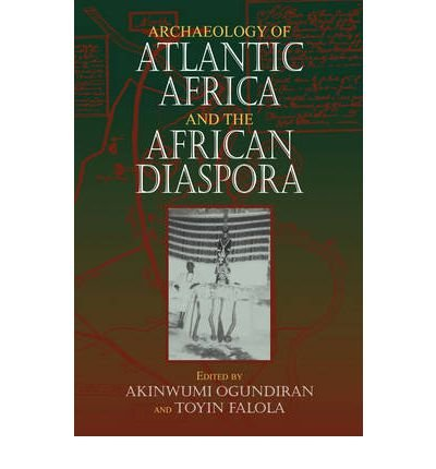 Download Archaeology of Atlantic Africa and the African Diaspora[ ARCHAEOLOGY OF ATLANTIC AFRICA AND THE AFRICAN DIASPORA ] By Ogundiran, Akinwumi ( Author )Feb-15-2010 Paperback ebook