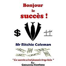 Bonjour le succès !: Le succès n'est jamais trop loin ! (French Edition)