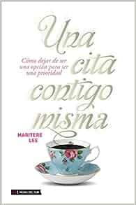 Una Cita Contigo Misma: Maritere Lee: 9789871882236: Amazon.com: Books