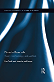 Place in Research: Theory, Methodology, and Methods (Routledge Advances in Research Methods Book 9)