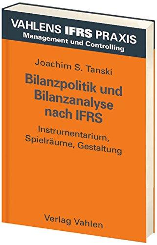 Vahlens IFRS Praxis - Paket C: Bilanzpolitik und Bilanzanalyse nach IFRS: Instrumentarium, Spielräume, Gestaltung