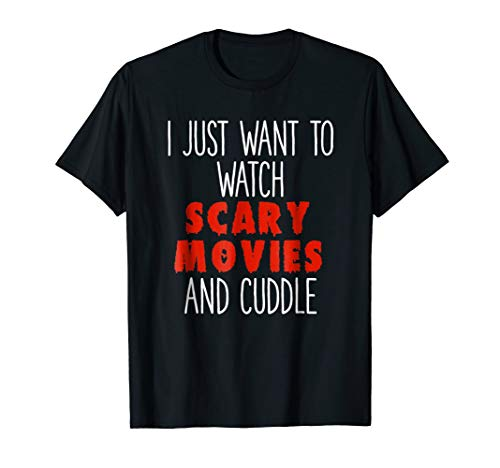 I Just Want To Watch Scary Movies & Cuddle Halloween T-shirt for $<!--$16.98-->