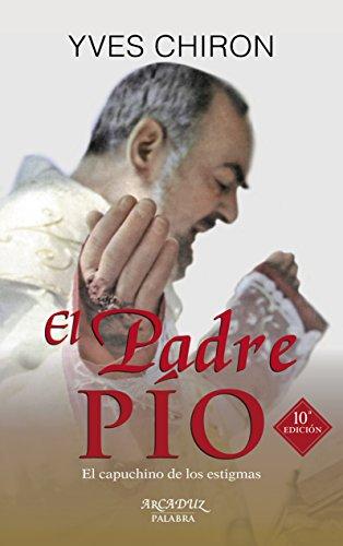 El Padre Pío. El capuchino de los estigmas (Arcaduz nº 87) por Yves Chiron,Morera Rubio, Manuel