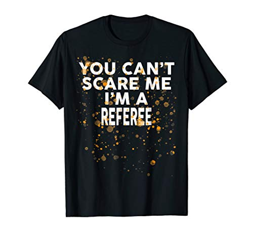 You Can't Scare Me I'm A REFEREE T-Shirt Halloween