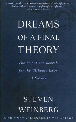 Dreams Of A Final Theory - The Scientist's Earch For The Ultimate Laws Of Nature (Steven Weinberg Dreams Of A Final Theory)