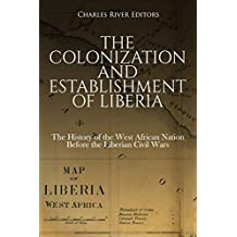 The Colonization and Establishment of Liberia: The History of the West African Nation Before the Liberian Civil Wars