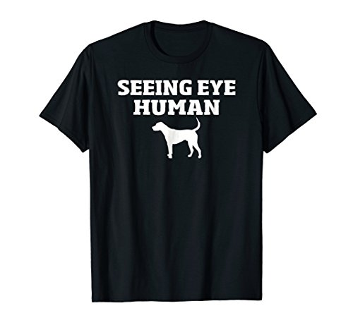 Seeing Eye Human T-Shirt for Blind Dog Owner