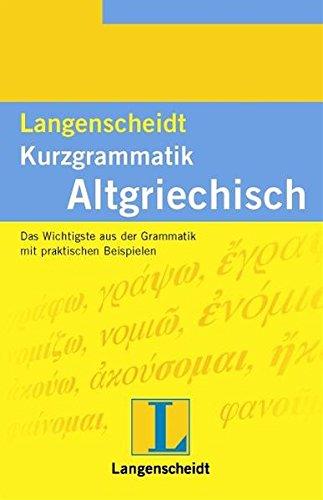 Langenscheidt Kurzgrammatik Altgriechisch: Das Wichtigste aus der Grammatik mit praktischen Beispielen (Langenscheidt Kurzgrammatiken)