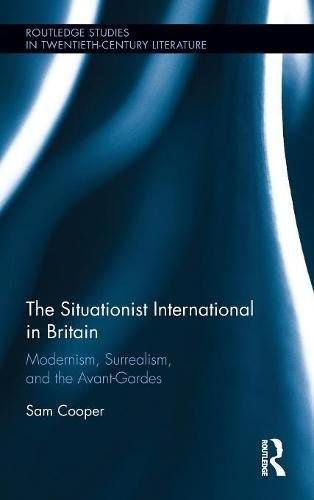 The Situationist International in Britain: Modernism, Surrealism, and the Avant-Garde (Routledge Studies in Twentieth-Ce