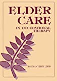 Elder Care in Occupational Therapy by Sandra Cutler Lewis MFA OTR/L (1989-08-01)