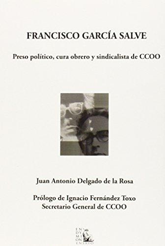 Descargar Libro Francisco García Salve. Preso Político, Cura Obrero Y Sindicalista De Ccoo De Juan Antonio Delgado Juan Antonio Delgado De La Rosa