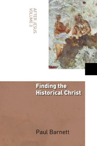 Finding the Historical Christ (After Jesus) by [Barnett, Paul]