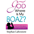 God Where Is My Boaz: A woman's guide to understanding what's hindering her from receiving the love and man she deserves (Christian Dating Series Book 1)