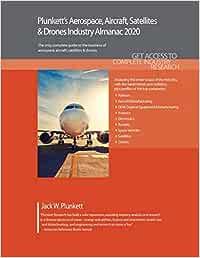Plunkett's Aerospace, Aircraft, Satellites & Drones Industry Almanac 2020: Aerospace, Aircraft, Satellites & Drones Industry Market Research, ... Companies (Plunkett's Industry Almanacs)