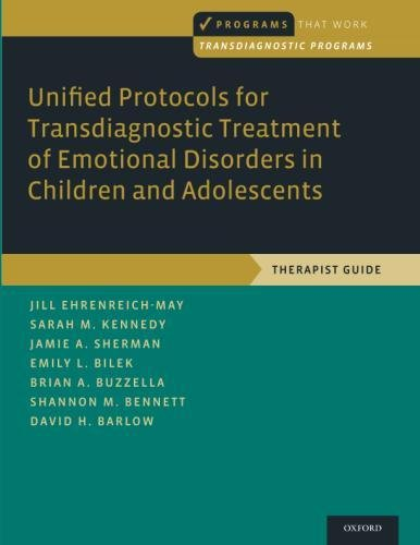 Unified Protocols for Transdiagnostic Treatment of Emotional Disorders in Children and Adolescents: Therapist Guide (Programs That Work)