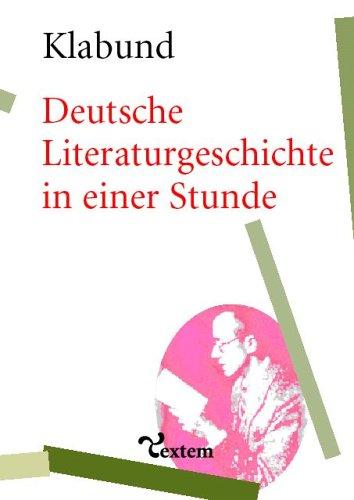Deutsche Literaturgeschichte in einer Stunde: Von den älteren Zeiten bis zur Gegenwart