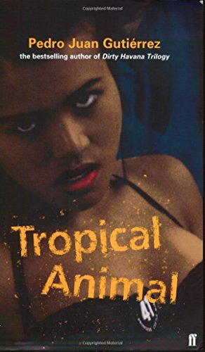 Tropical Animal by Pedro Juan Gutierrez (7-Apr-2003) Paperback