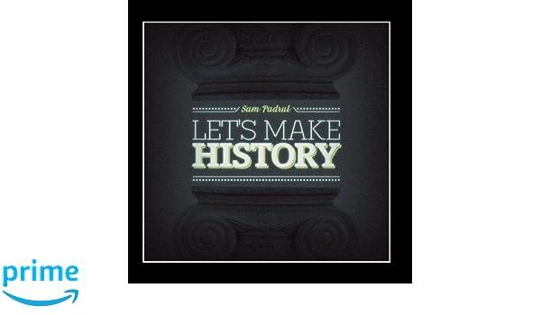 lets make history sam padrul