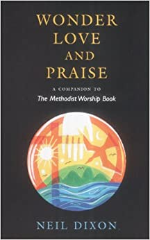 Wonder, Love and Praise: A Companion to the Methodist Worship Book