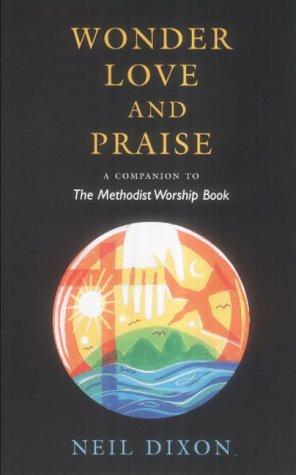 Wonder, Love and Praise: A Companion to the Methodist Worship Book pdf