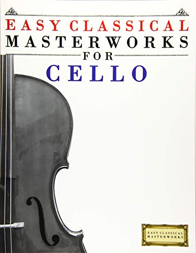 Beginners Cello Music - Easy Classical Masterworks for Cello: Music of Bach, Beethoven, Brahms, Handel, Haydn, Mozart, Schubert, Tchaikovsky, Vivaldi and Wagner