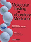 Molecular Testing in Laboratory Medicine : Selections from Clinical Chemistry, 1998-2001, with Annotations and Updates, , 1890883603