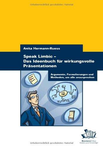 Speak Limbic - Das Ideenbuch für wirkungsvolle Präsentationen: Argumente, Formulierungen und Methoden, um alle anzusprechen