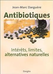 Antibiotiques. Intérêts, limites, alternatives naturelles
