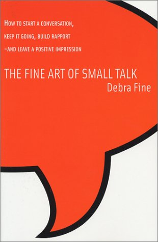 The Fine Art of Small Talk: How to Start a Conversation, Keep It Going, Build Rapport-And Leave a Positive Impression