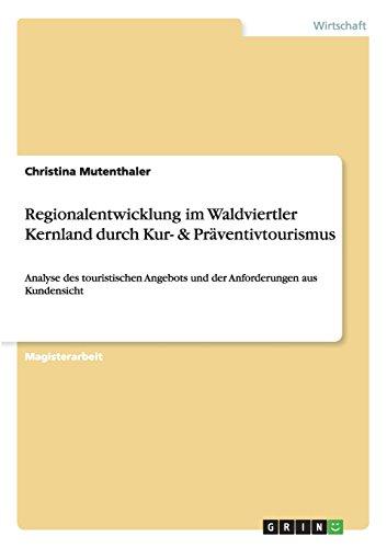 Regionalentwicklung im Waldviertler Kernland durch Kur- & Präventivtourismus  [Mutenthaler, Christina] (Tapa Blanda)