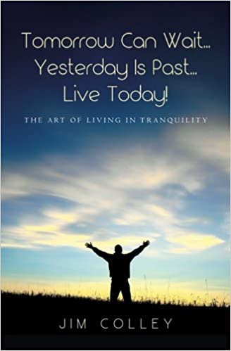 Tomorrow Can Wait...Yesterday Is Past...Live Today!: The Art ...