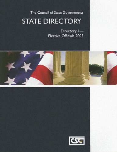 Elective Officials 2005: Csg State Directory 1 (CSG STATE DIRECTORY DIRECTORY I-ELECTIVE OFFICIALS)