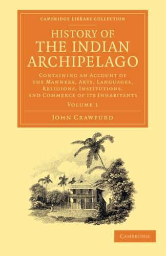 History of the Indian Archipelago: Containing an Account of the Manners, Art, Languages, Religions, Institutions, and Commerce of its Inhabitants ... from the Royal Asiatic Society) (Volume 1) pdf