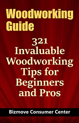 - Woodworking Guide: 321 Invaluable Woodworking Tips for Beginners and Pros