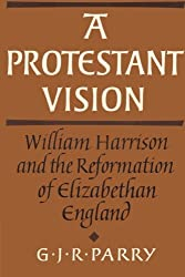 A Protestant Vision: William Harrison and the Reformation of Elizabethan England (Cambridge Studies in the History and Theory of Politics)