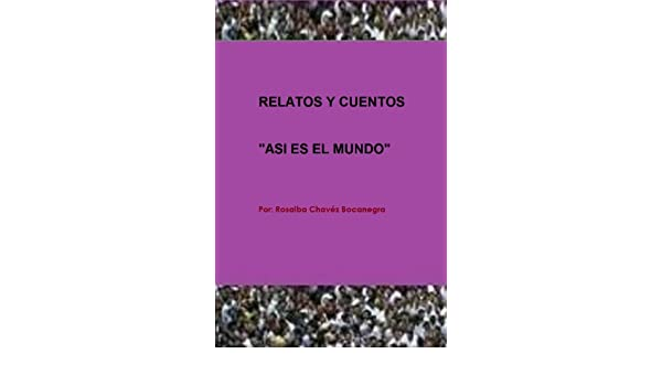 Amazon.com: ASI ES EL MUNDO (Spanish Edition) eBook: Rosalba Chavéz Bocanegra: Kindle Store
